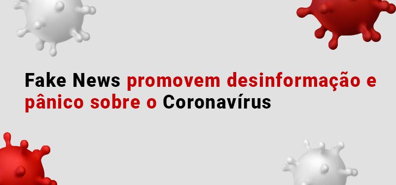 Fake News promovem desinformação e pânico sobre o Coronavírus